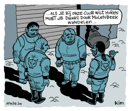 "Cartoonist Kim pokes fun at Molenbeek's reputation. Syas the tough guy: "" If you want to be part of our gang, you have to walk straight through Molenbeek""."